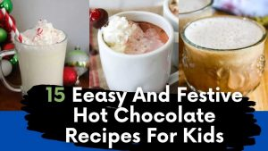 15 Easy And  Festive Hot Chocolate Recipes To Celebrate Your Joy