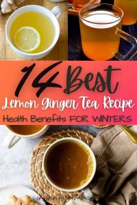 14 Great Lemon Ginger Tea Recipes And Health Benefits Especially For Winters